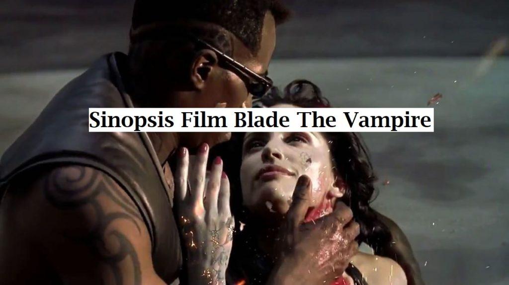 Sinopsis Film Blade The Vampire